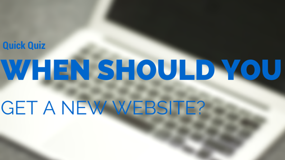 Do you need a new website? A quick answer to a difficult question