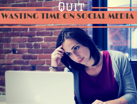 Quit wasting your time with social media