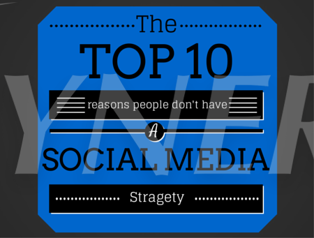 Top 10 Reasons People Don't Have A Social Media Strategy
